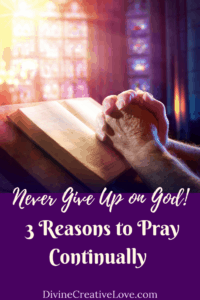 Never Give Up on God - Pray Continually