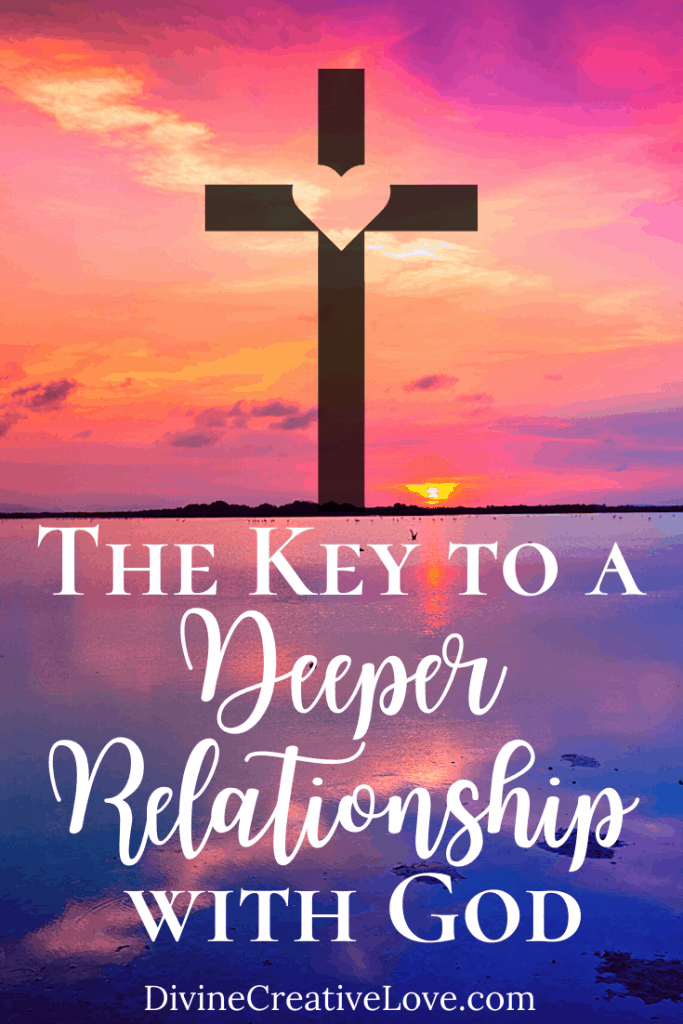 the key to developing a deeper relationship with God