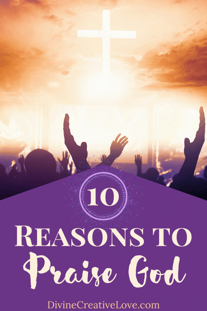 10 reasons to praise God