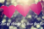 Redefining LOVE: For God and people, not things...