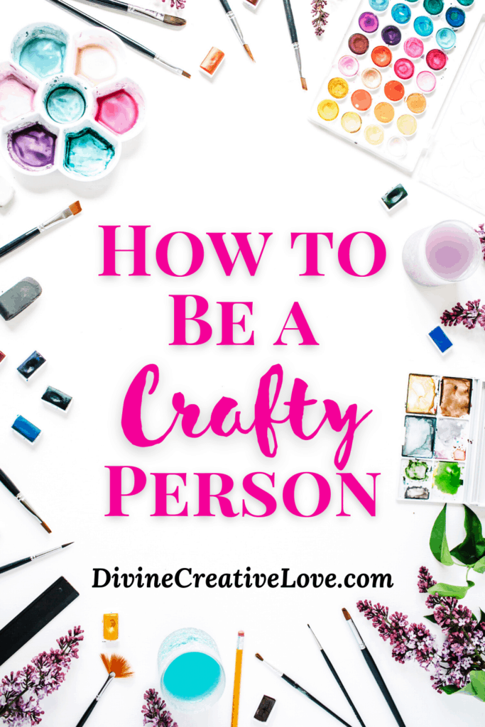 how to be a crafty person