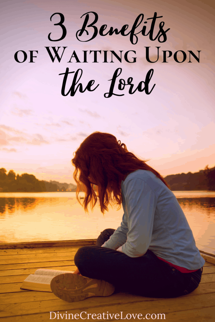 3 benefits of waiting upon the Lord